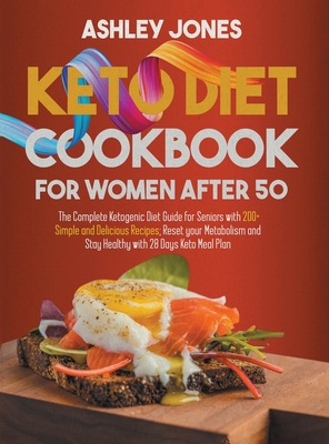 Keto Diet Cookbook for Women After 50: The Complete Ketogenic Diet Guide for Seniors with 200+ Simple and Delicious Recipes; Reset Your Metabolism and Cover Image