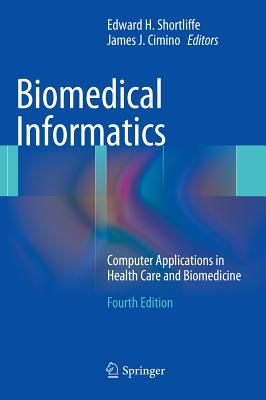 Biomedical Informatics: Computer Applications in Health Care and Biomedicine (Health Informatics) Cover Image