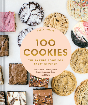 100 Cookies: The Baking Book for Every Kitchen, with Classic Cookies, Novel Treats, Brownies, Bars, and More Cover Image