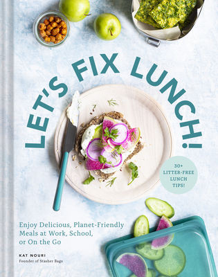 Let's Fix Lunch!: Enjoy Delicious, Planet-Friendly Meals at Work, School, or On the Go Cover Image