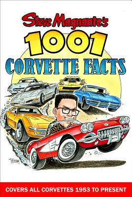 Steve Magnante's 1001 Corvette Facts: Covers All Corvettes 1953 to Present Cover Image