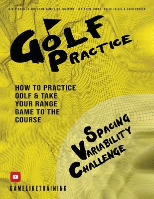 Golf Practice: How to Practice Golf and Take Your Range Game to the Course Cover Image