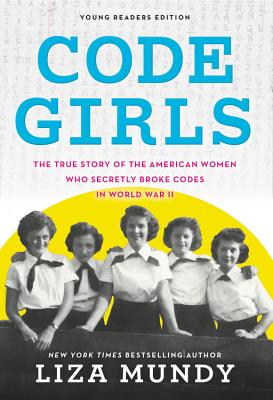 Code Girls: The True Story of the American Women Who Secretly Broke Codes by Liza Mundy