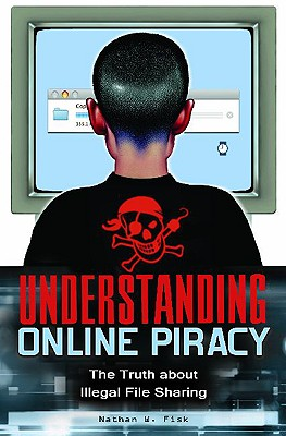 Understanding Online Piracy: The Truth about Illegal File Sharing Cover Image