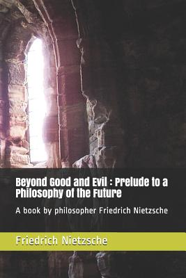 Beyond Good and Evil: Prelude to a Philosophy of the Future. A book by philosopher Friedrich Nietzsche Cover Image