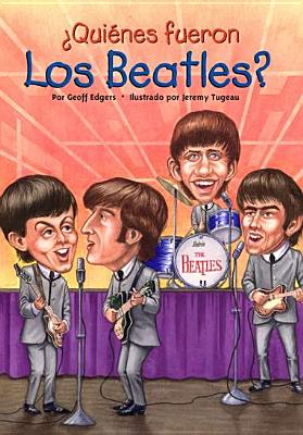 Quienes Fueron los Beatles? = Who Were the Beatles? Cover Image