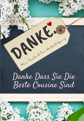 Danke Dass Sie Die Beste Cousine Sind: Mein Geschenk der Wertschätzung: Vollfarbiges Geschenkbuch - Geführte Fragen - 6,61 x 9,61 Zoll Cover Image