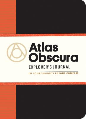 Atlas Obscura Explorer's Journal: Let Your Curiosity Be Your Compass Cover Image