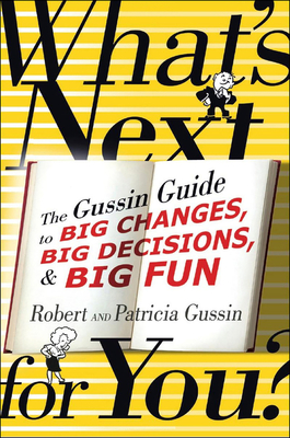 What's Next . . . For You?: The Gussin Guide to Big Changes, Big Decisions, and Big Fun Cover Image