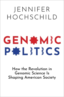 Genomic Politics: How the Revolution in Genomic Science Is Shaping American Society Cover Image
