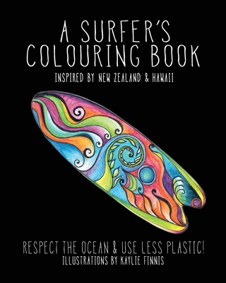 A Surfer's Colouring Book: Inspired by New Zealand & Hawaii - Respect the Ocean & Use Less Plastic Cover Image