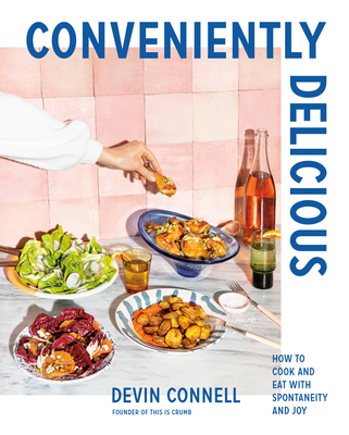 Conveniently Delicious: How to Cook and Eat with Spontaneity and Joy Cover Image