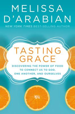 Tasting Grace: Discovering the Power of Food to Connect Us to God, One Another, and Ourselves Cover Image