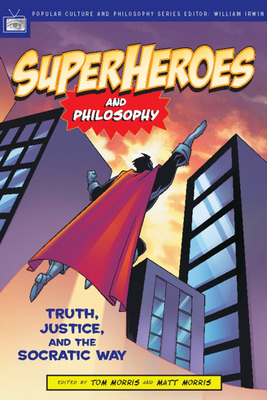 Superheroes and Philosophy: Truth, Justice, and the Socratic Way (Popular Culture & Philosophy #13) Cover Image