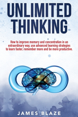 Unlimited Thinking: how to improve memory and concentration in an extraordinary way, use advanced learning strategies to learn faster, rem Cover Image