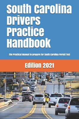 South Carolina Drivers Practice Handbook: The Manual to prepare for South Carolina Permit Test - More than 300 Questions and Answers Cover Image