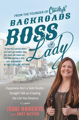 Backroads Boss Lady: Happiness Ain't a Side Hustle--Straight Talk on Creating the Life You Deserve Cover Image