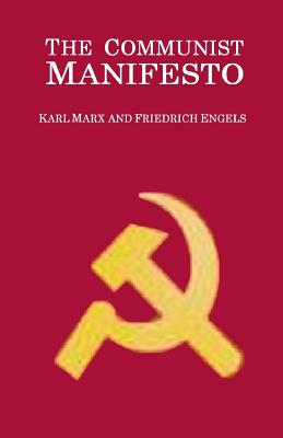 The Communist Manifesto: Manifesto of the Communist Party, from the English Edition of 1888, Edited by Friedrich Engels Cover Image