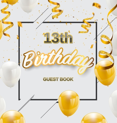 13th Birthday Guest Book: Cute Gold White Balloons and Confetti Theme, Best Wishes from Family and Friends to Write in, Guests Sign in for Party Cover Image