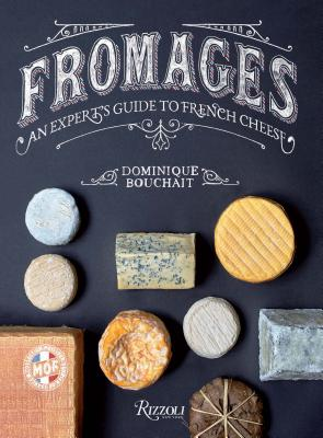 Fromages: An Expert's Guide to French Cheese Cover Image