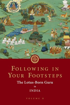Following in Your Footsteps, Volume II: The Lotus-Born Guru in India Cover Image