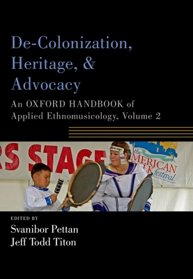 De-Colonization, Heritage, and Advocacy: An Oxford Handbook of Applied Ethnomusicology, Volume 2 Cover Image