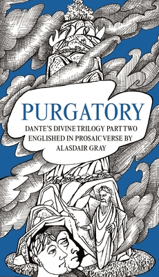 Purgatory: Dante's Divine Trilogy Part Two. Decorated and Englished in Prosaic Verse by Alasdair Gray Cover Image