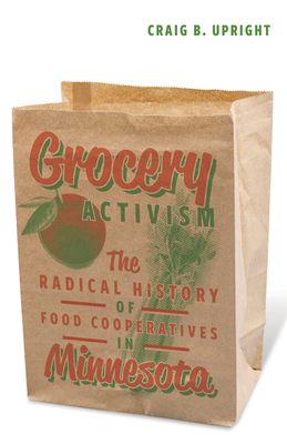 Grocery Activism: The Radical History of Food Cooperatives in Minnesota Cover Image