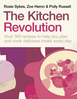 The Kitchen Revolution: A Year of Time-and-Money-Saving Recipes Cover Image