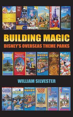 Building Magic - Disney's Overseas Theme Parks (Hardback) Cover Image