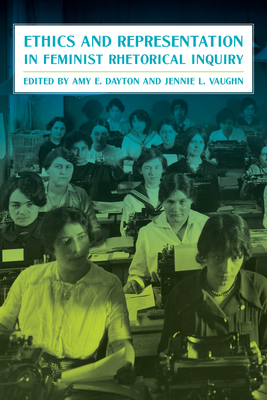 Cover for Ethics and Representation in Feminist Rhetorical Inquiry (Composition, Literacy, and Culture)