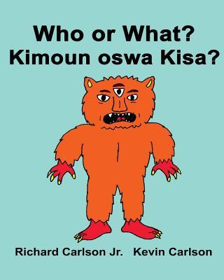 Who or What? Kimoun oswa Kisa?: Children's Picture Book English-Haitian Creole (Bilingual Edition) Cover Image