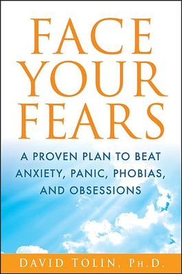 Face Your Fears: A Proven Plan to Beat Anxiety, Panic, Phobias, and Obsessions Cover Image