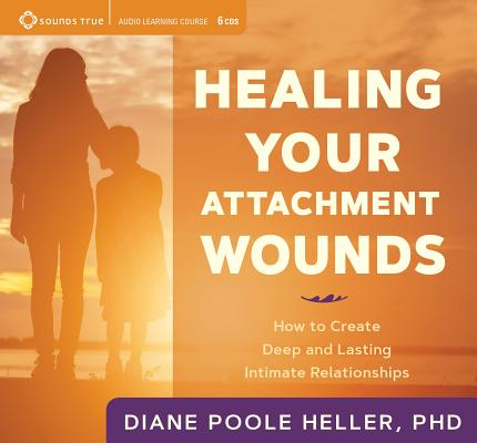 Healing Your Attachment Wounds: How to Create Deep and Lasting Intimate Relationships Cover Image