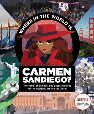 Where in the World is Carmen Sandiego?: With Fun Facts, Cool Maps, and Seek and Finds for 10 Locations Around the World Cover Image