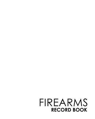Firearms Record Book: ATF Log Book, Gun Log Book, FFL Log Book, Gun Catalog, Minimalist White Cover Cover Image