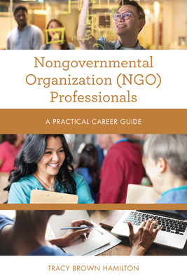 Nongovernmental Organization (NGO) Professionals: A Practical Career Guide Cover Image