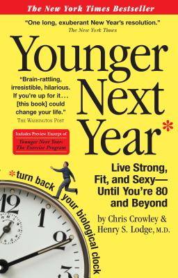 Younger Next Year: Live Strong, Fit, and Sexy - Until You're 80 and Beyond Cover Image