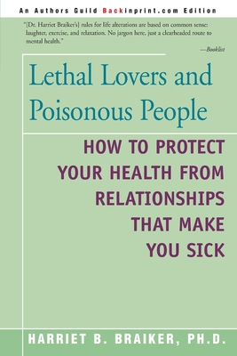 Lethal Lovers and Poisonous People: How to Protect Your Health from Relationships That Make You Sick cover
