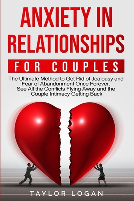 Anxiety in Relationships for Couples: The Ultimate Method to Get Rid of Jealousy and Fear of Abandonment Once Forever. See All the Conflicts Flying Aw Cover Image