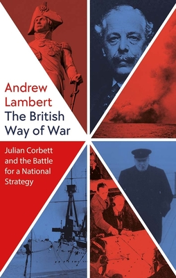 The British Way of War: Julian Corbett and the Battle for a National Strategy Cover Image