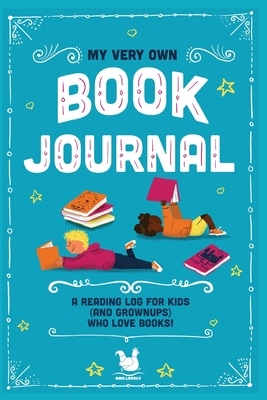 My Very Own Book Journal: A reading log for kids (and grownups) who love books Cover Image