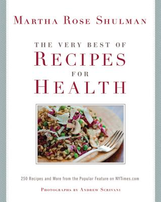 The Very Best Of Recipes for Health: 250 Recipes and More from the Popular Feature on NYTimes.com: A Cookbook Cover Image