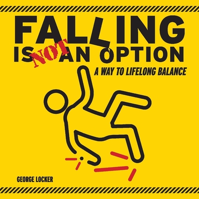 Falling Is Not An Option: A Way to Lifelong Balance Cover Image