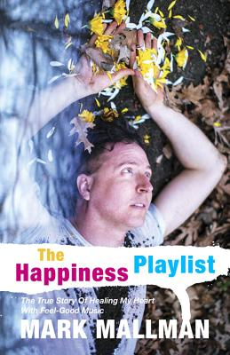 The Happiness Playlist: The True Story of Healing My Heart with Feel-Good Music Cover Image