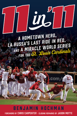 11 in '11: A Hometown Hero, La Russa's Last Ride in Red, and a Miracle World Series for the St. Louis Cardinals Cover Image