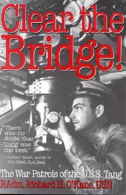 Clear the Bridge!: The War Patrols of the U.S.S. Tang Cover Image