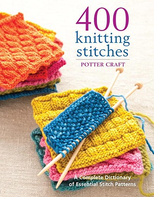 400 Knitting Stitches: A Complete Dictionary of Essential Stitch Patterns Cover Image