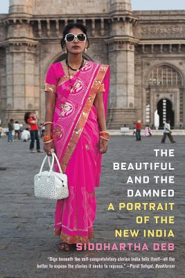 The Beautiful and the Damned: A Portrait of the New India Cover Image