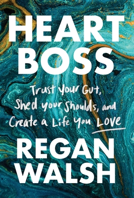 Heart Boss: Trust Your Gut, Shed Your Shoulds, and Create a Life You Love Cover Image
